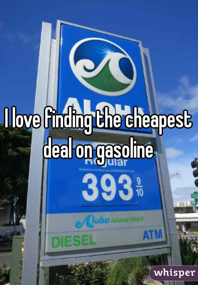 I love finding the cheapest deal on gasoline