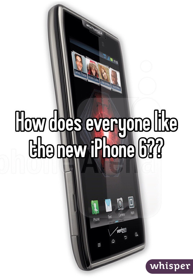 How does everyone like the new iPhone 6??