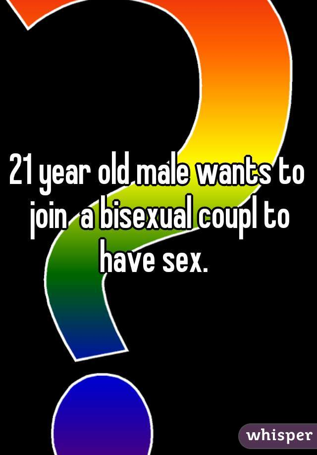 21 year old male wants to join  a bisexual coupl to have sex.