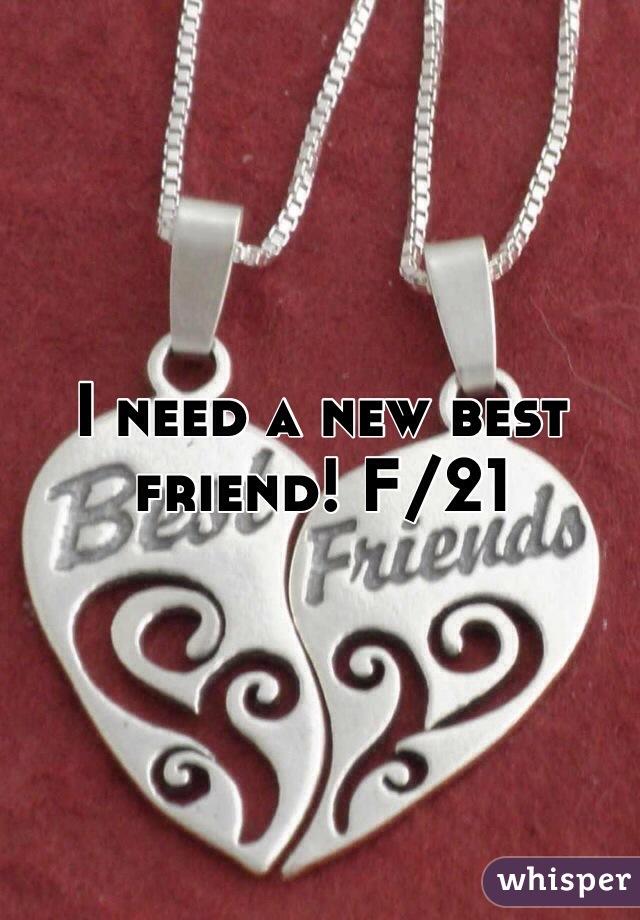 I need a new best friend! F/21
