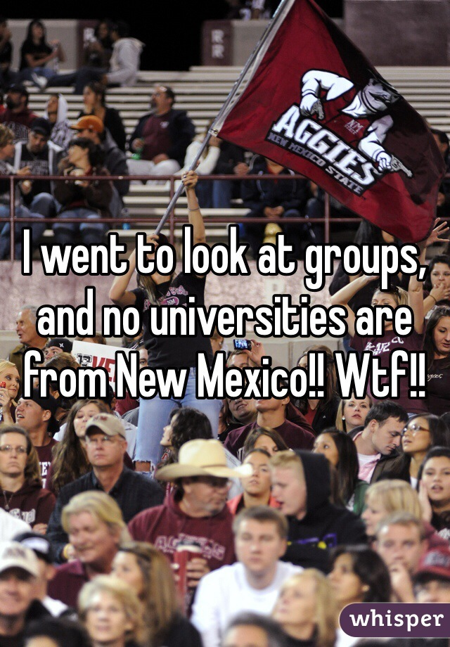 I went to look at groups, and no universities are from New Mexico!! Wtf!!