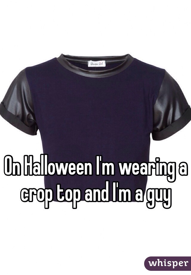 On Halloween I'm wearing a crop top and I'm a guy