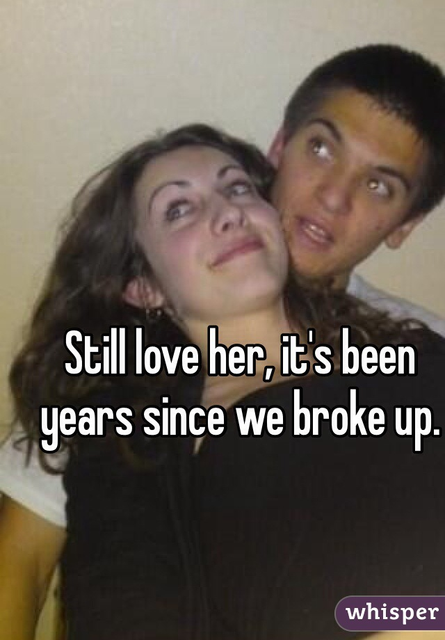 Still love her, it's been years since we broke up.
