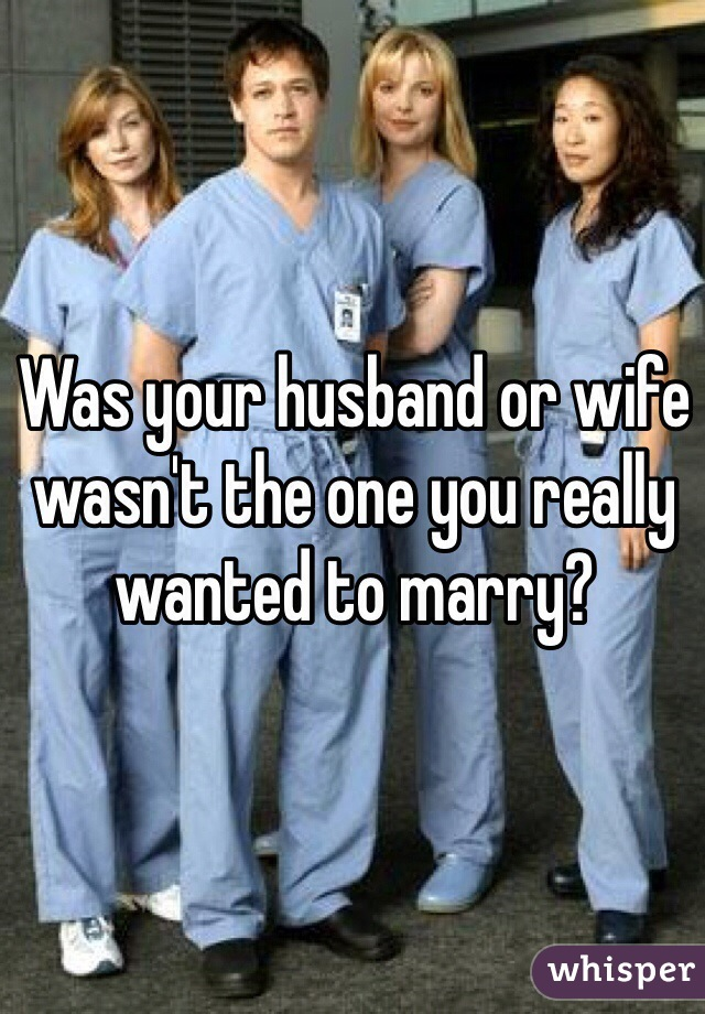 Was your husband or wife wasn't the one you really wanted to marry?