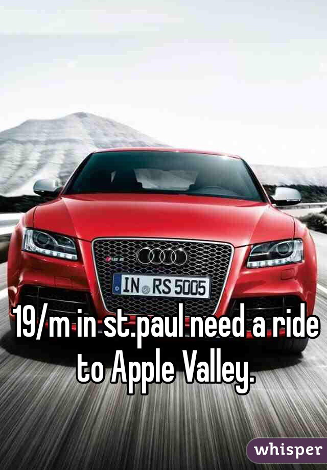 19/m in st.paul need a ride to Apple Valley.