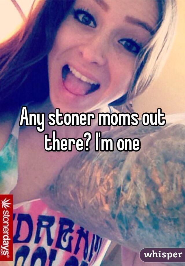 Any stoner moms out there? I'm one