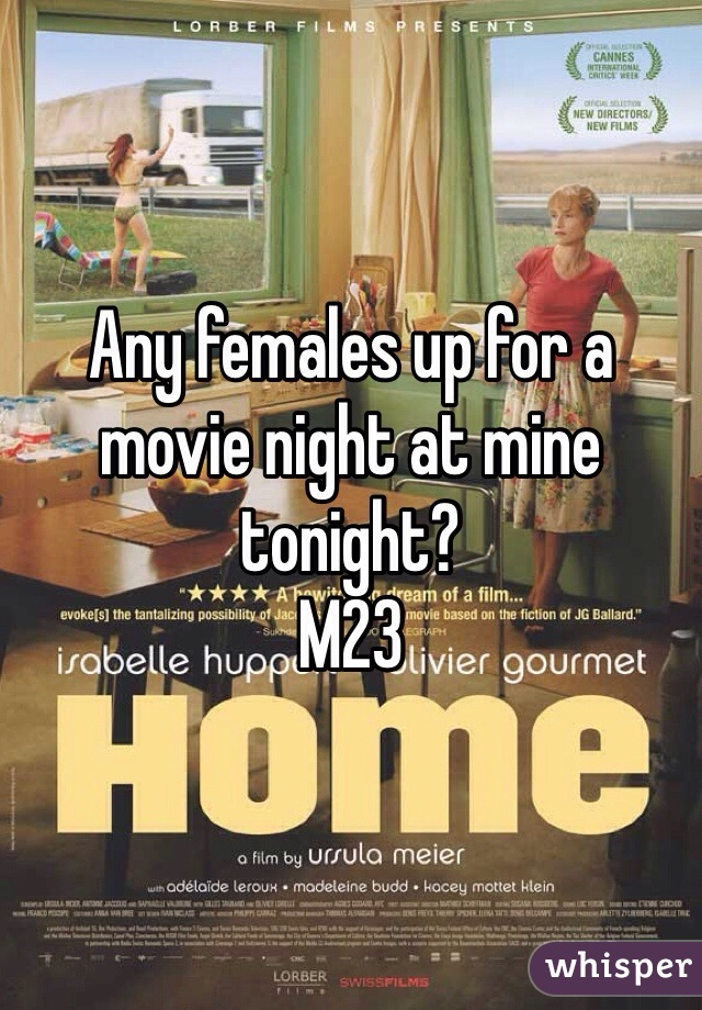 Any females up for a movie night at mine tonight?  M23
