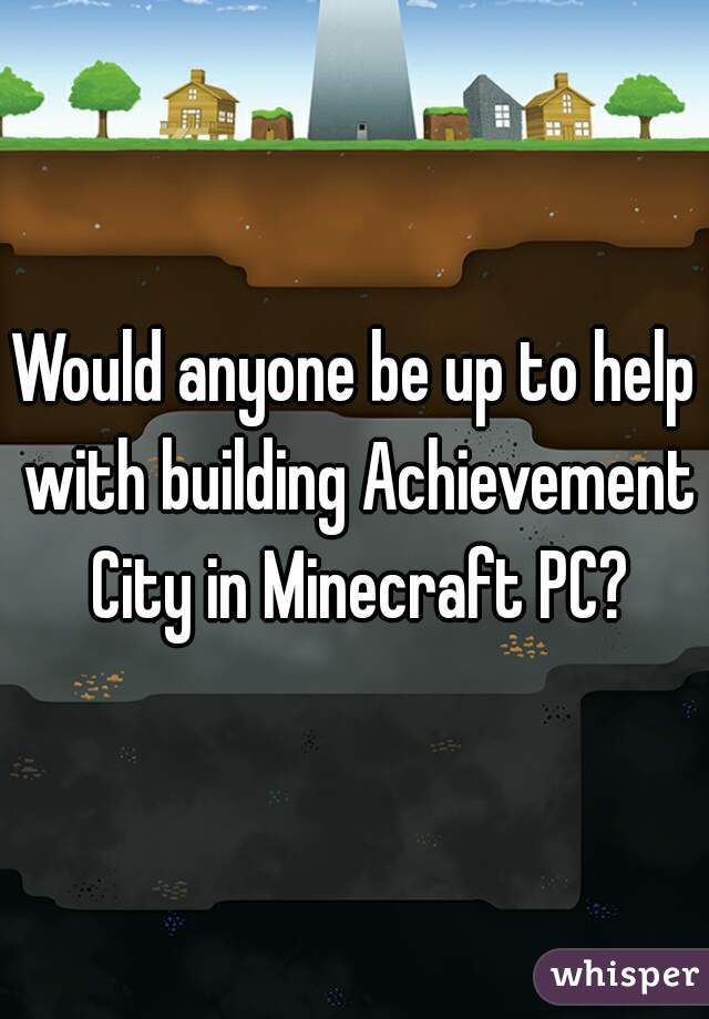 Would anyone be up to help with building Achievement City in Minecraft PC?