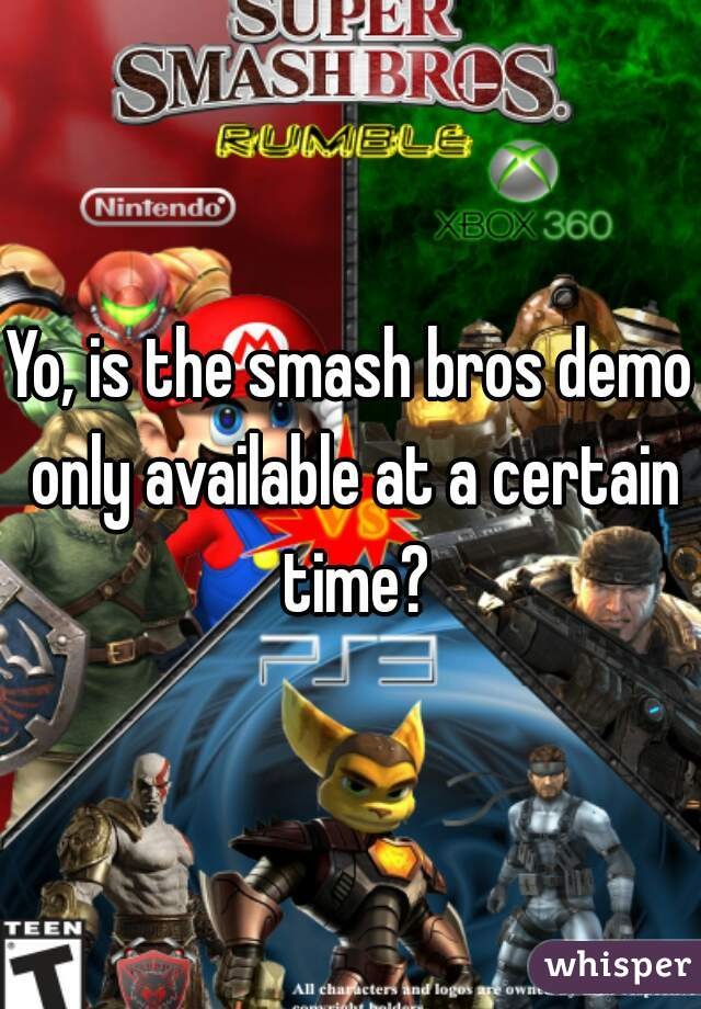 Yo, is the smash bros demo only available at a certain time?