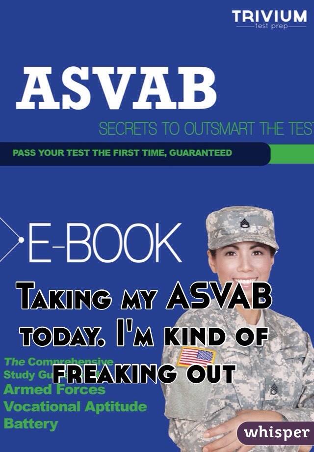 Taking my ASVAB today. I'm kind of freaking out