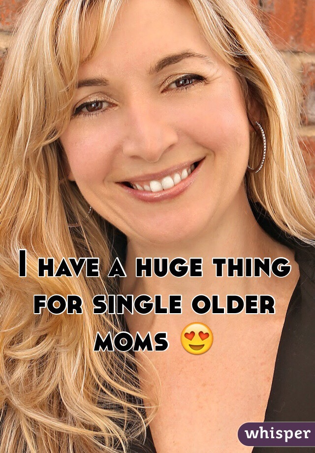I have a huge thing for single older moms 😍