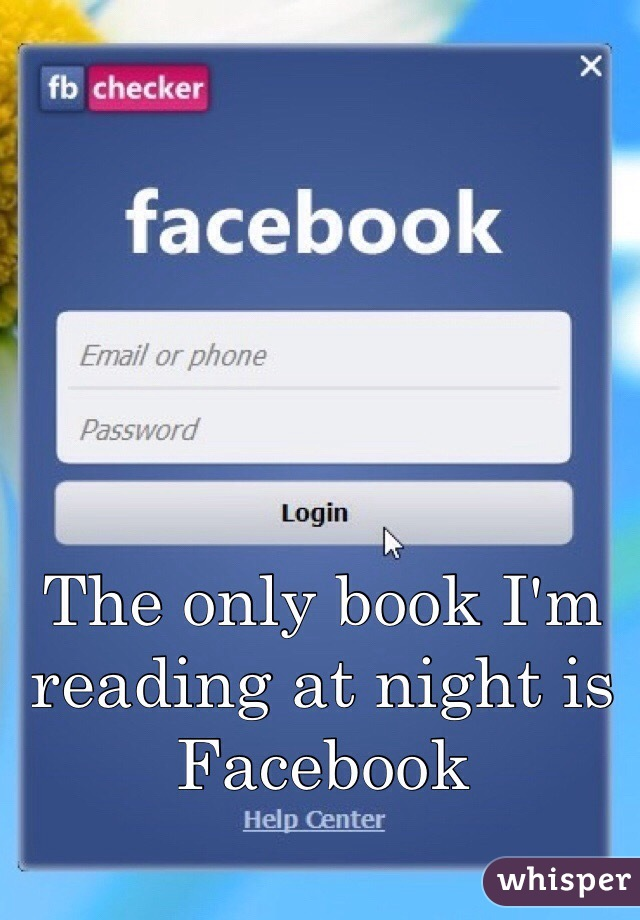 The only book I'm reading at night is Facebook