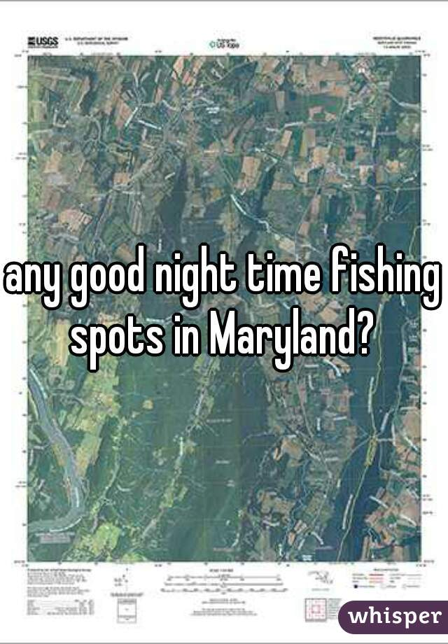 any good night time fishing spots in Maryland?