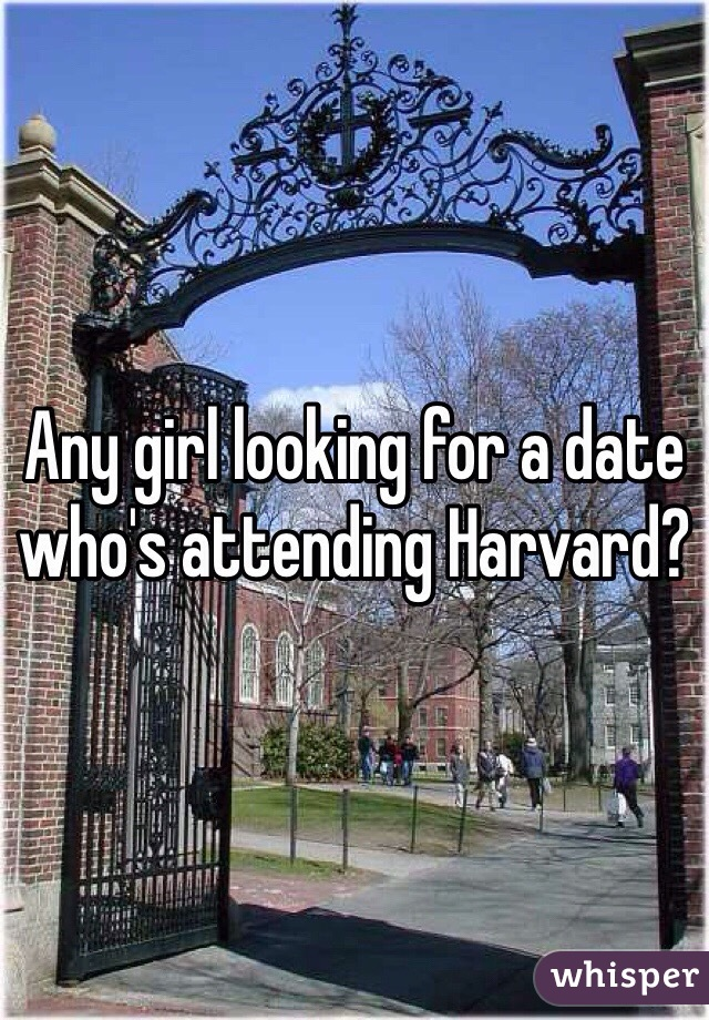 Any girl looking for a date who's attending Harvard?