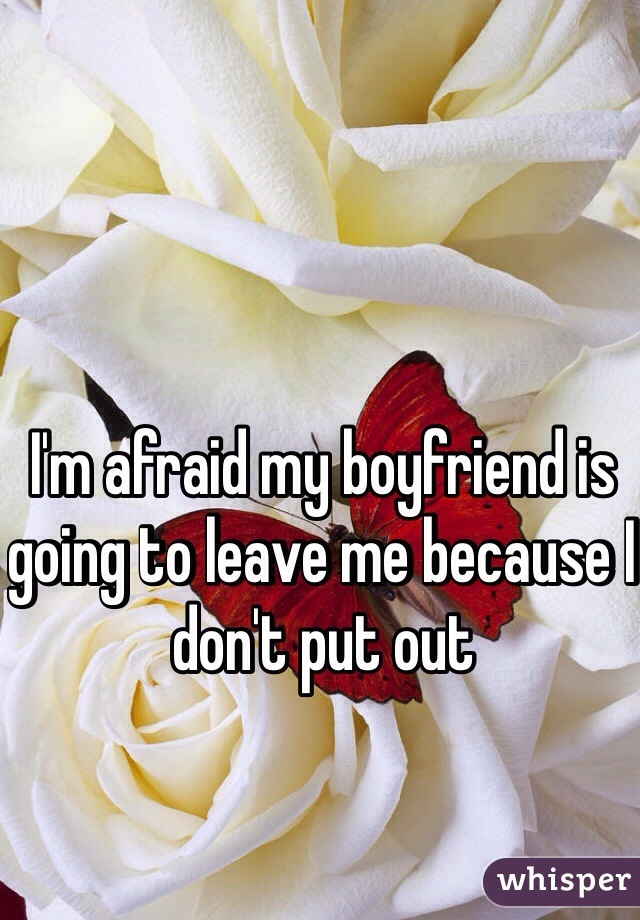 I'm afraid my boyfriend is going to leave me because I don't put out