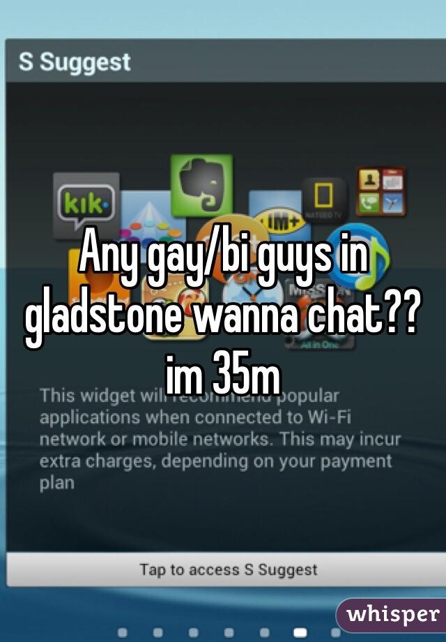 Any gay/bi guys in gladstone wanna chat??im 35m