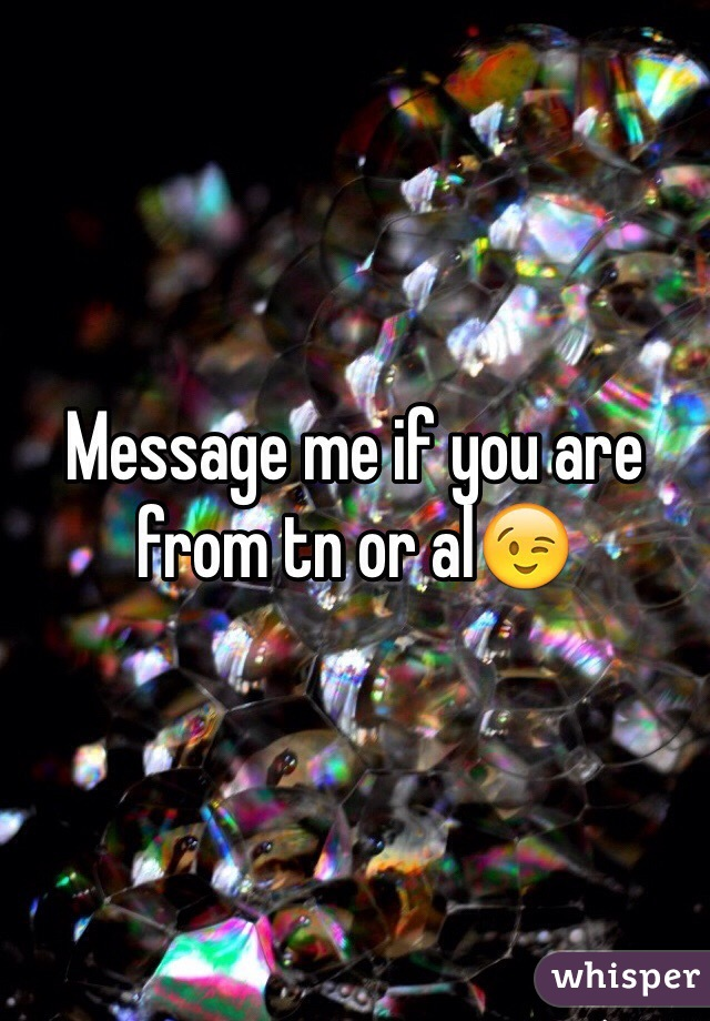 Message me if you are from tn or al😉