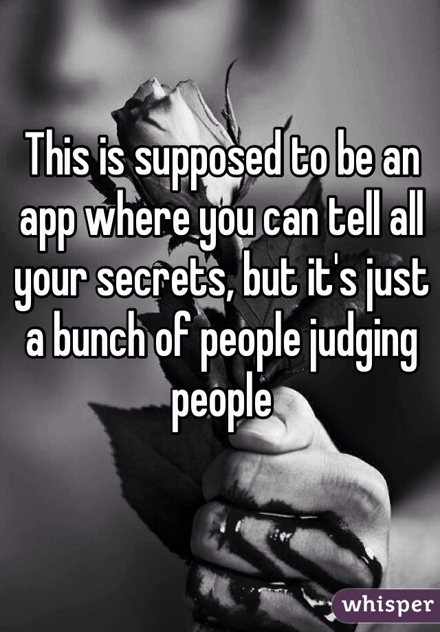 This is supposed to be an app where you can tell all your secrets, but it's just a bunch of people judging people
