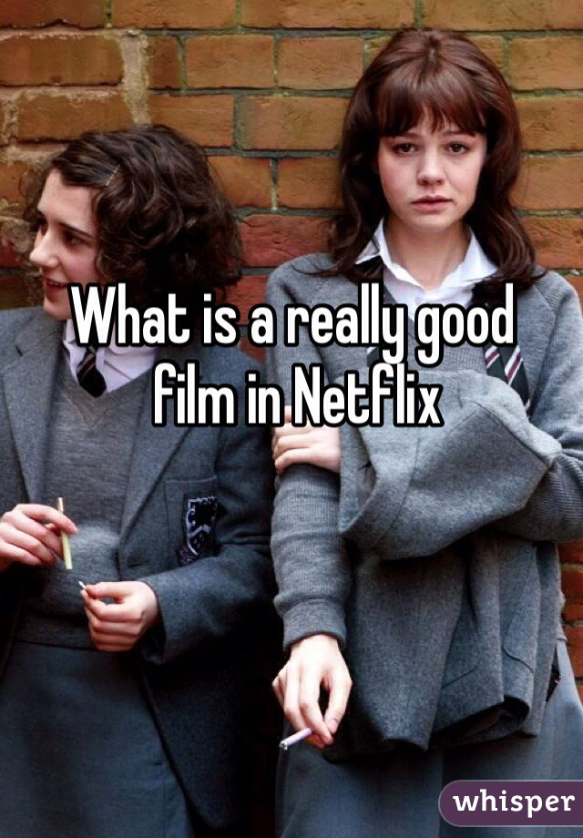 What is a really good  film in Netflix