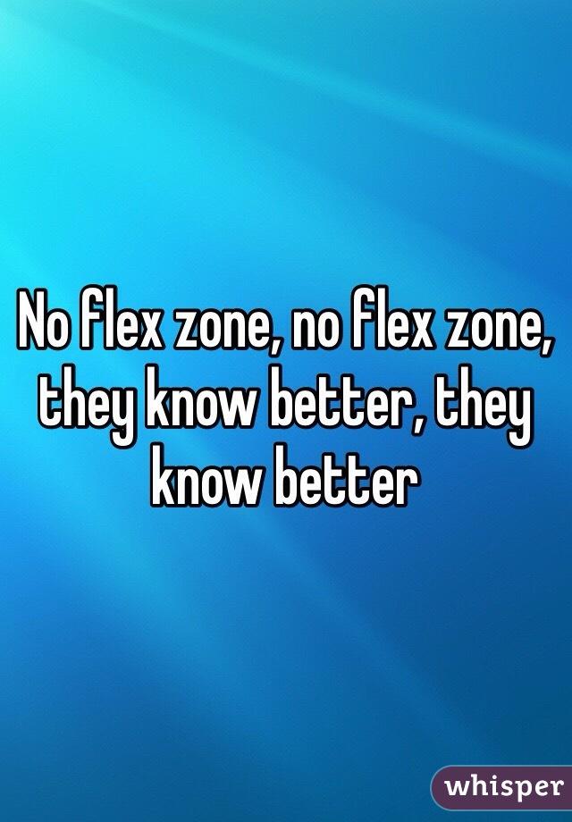 No flex zone, no flex zone, they know better, they know better