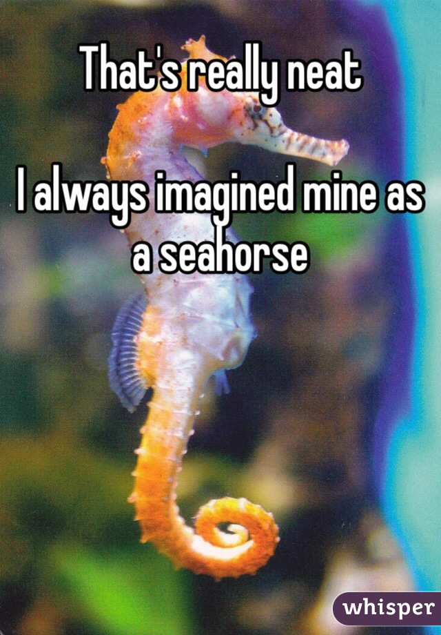 That's really neat  I always imagined mine as a seahorse