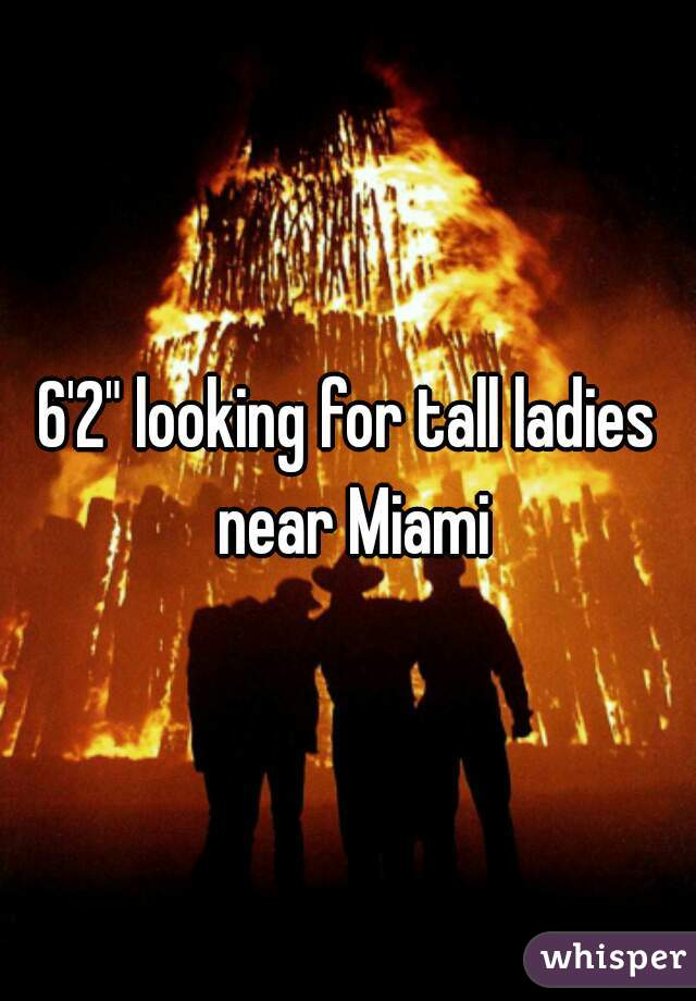 """6'2"""" looking for tall ladies near Miami"""