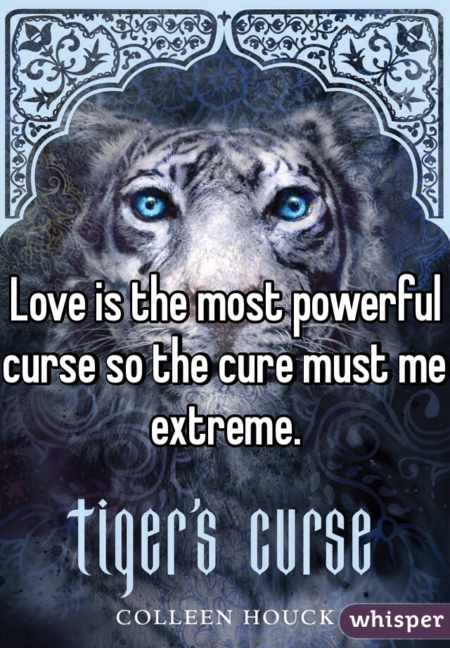 Love is the most powerful curse so the cure must me extreme.