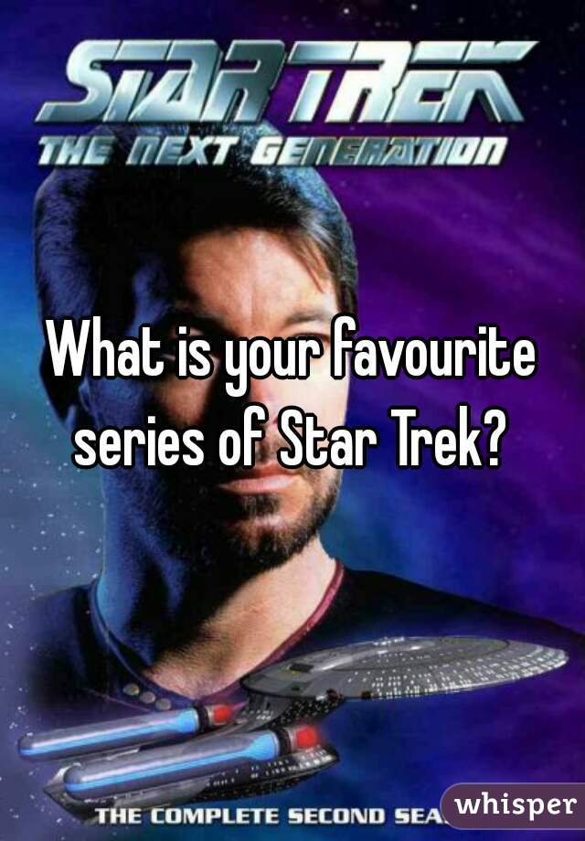 What is your favourite series of Star Trek?