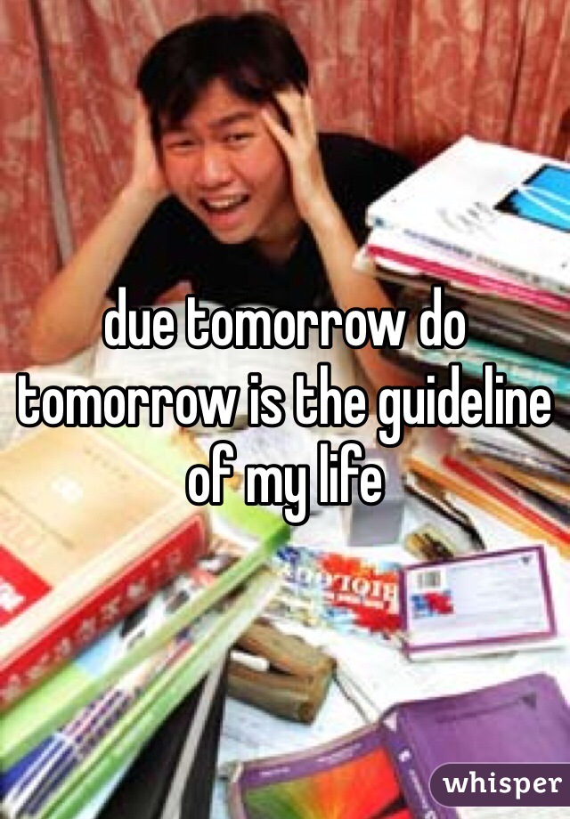 due tomorrow do tomorrow is the guideline of my life
