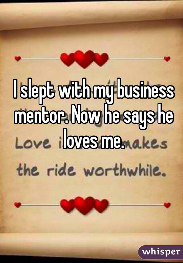 I slept with my business mentor. Now he says he loves me.