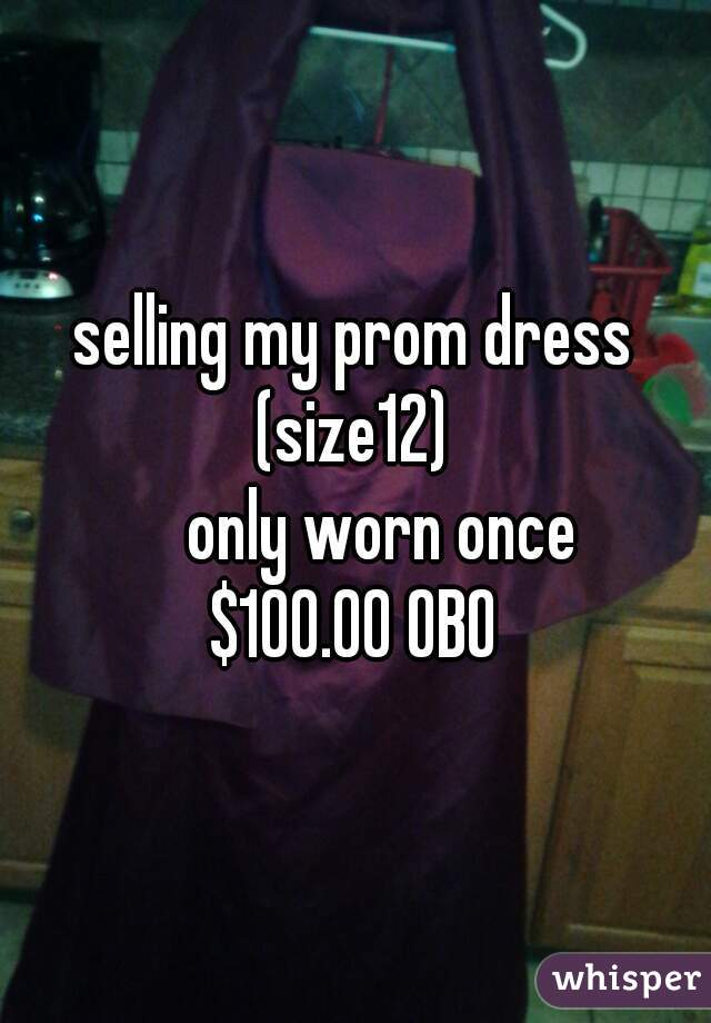 selling my prom dress (size12)      only worn once $100.00 OBO