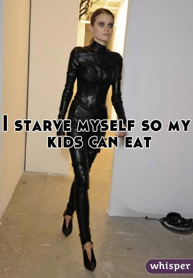 I starve myself so my kids can eat
