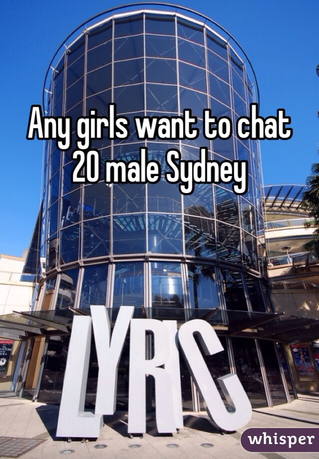 Any girls want to chat  20 male Sydney