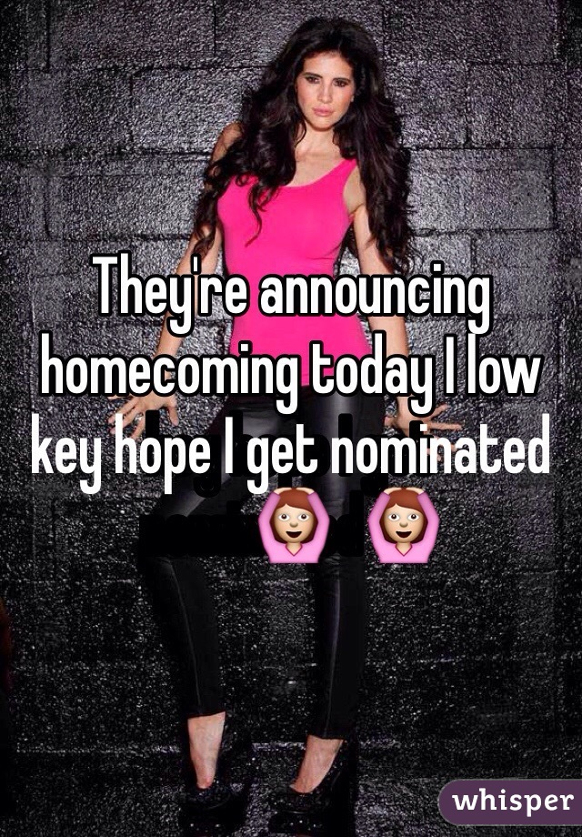 They're announcing homecoming today I low key hope I get nominated🙆