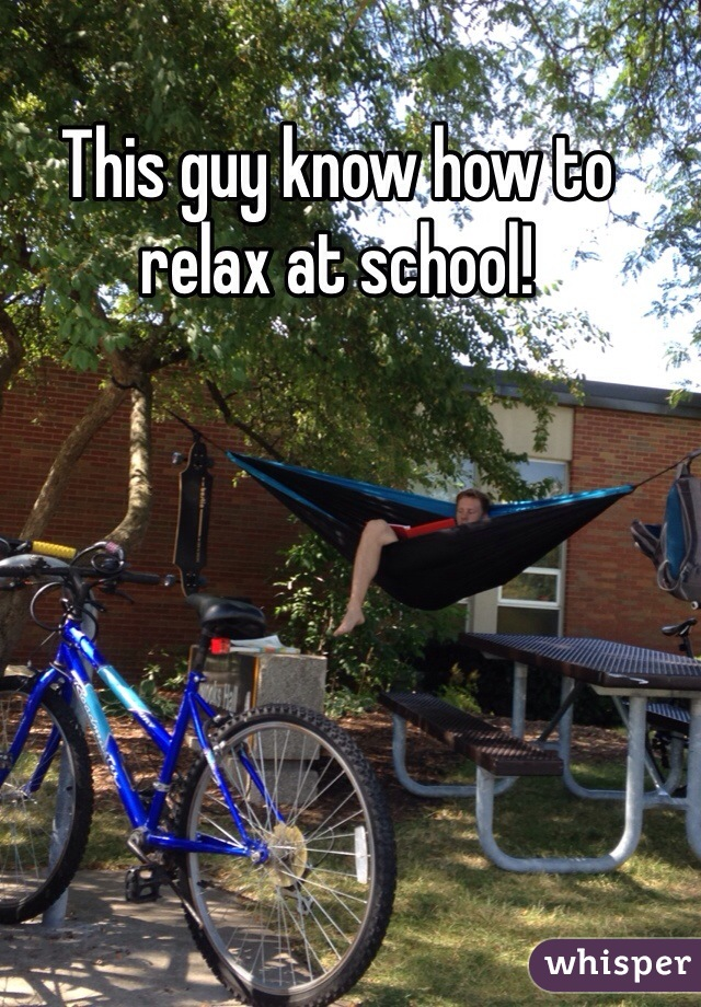 This guy know how to relax at school!