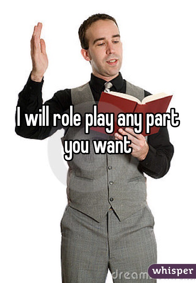 I will role play any part you want