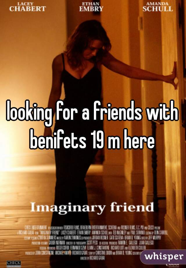 looking for a friends with benifets 19 m here