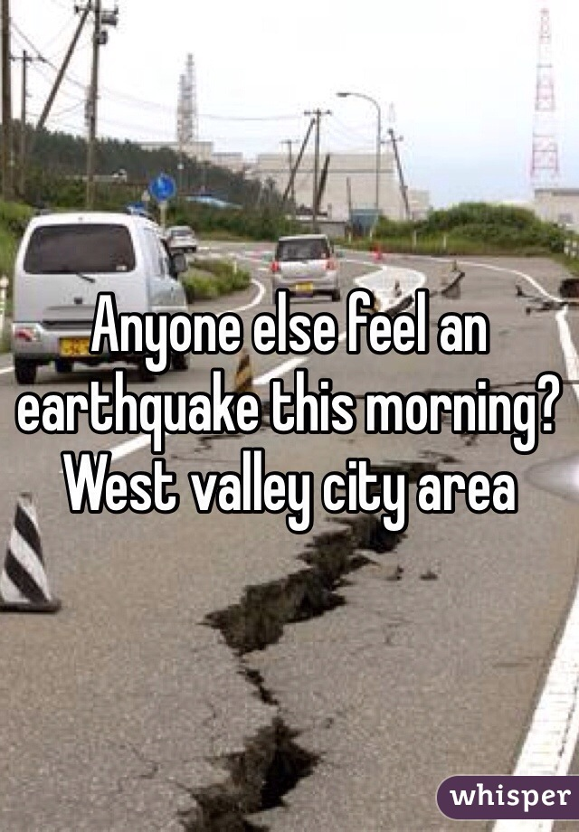 Anyone else feel an earthquake this morning? West valley city area