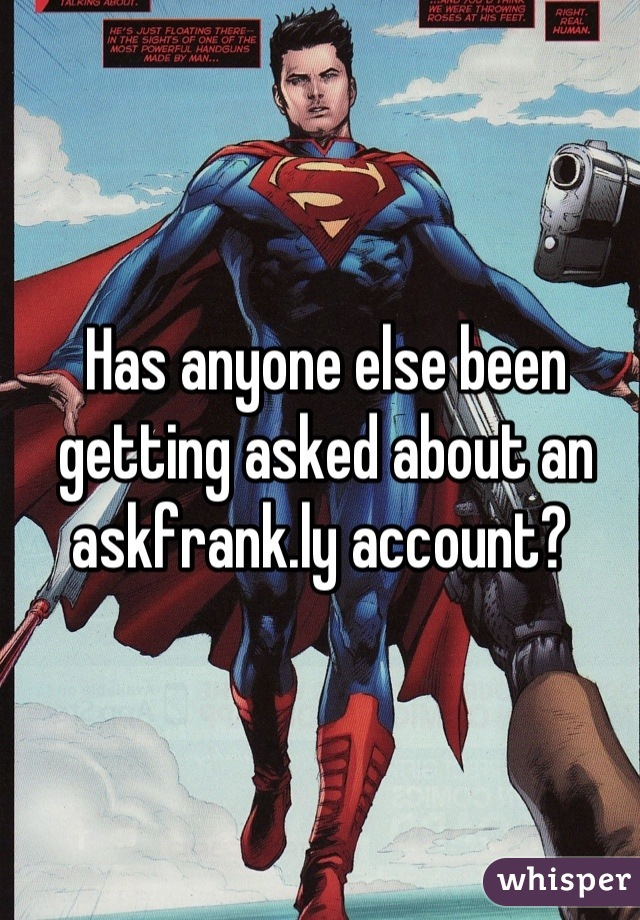 Has anyone else been getting asked about an askfrank.ly account?