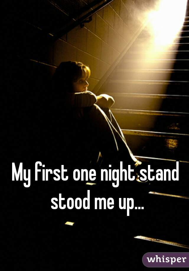 My first one night stand stood me up...