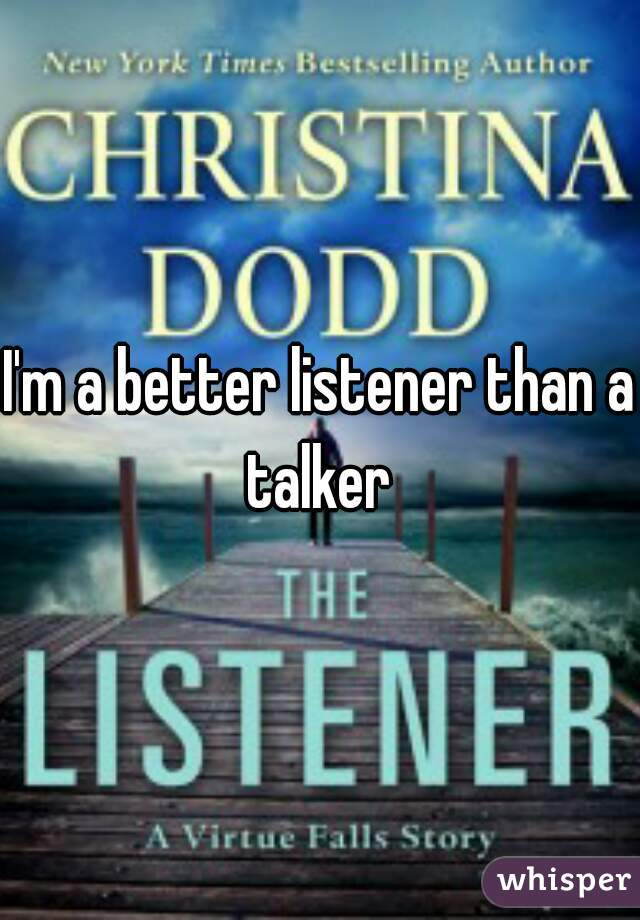 I'm a better listener than a talker