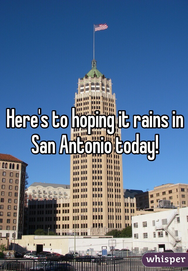 Here's to hoping it rains in San Antonio today!