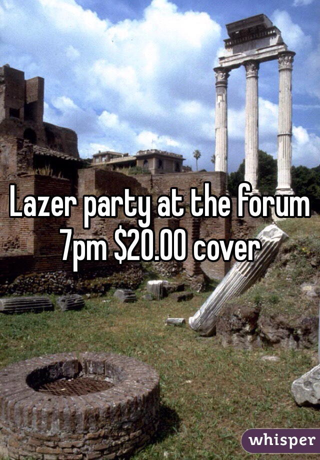 Lazer party at the forum 7pm $20.00 cover