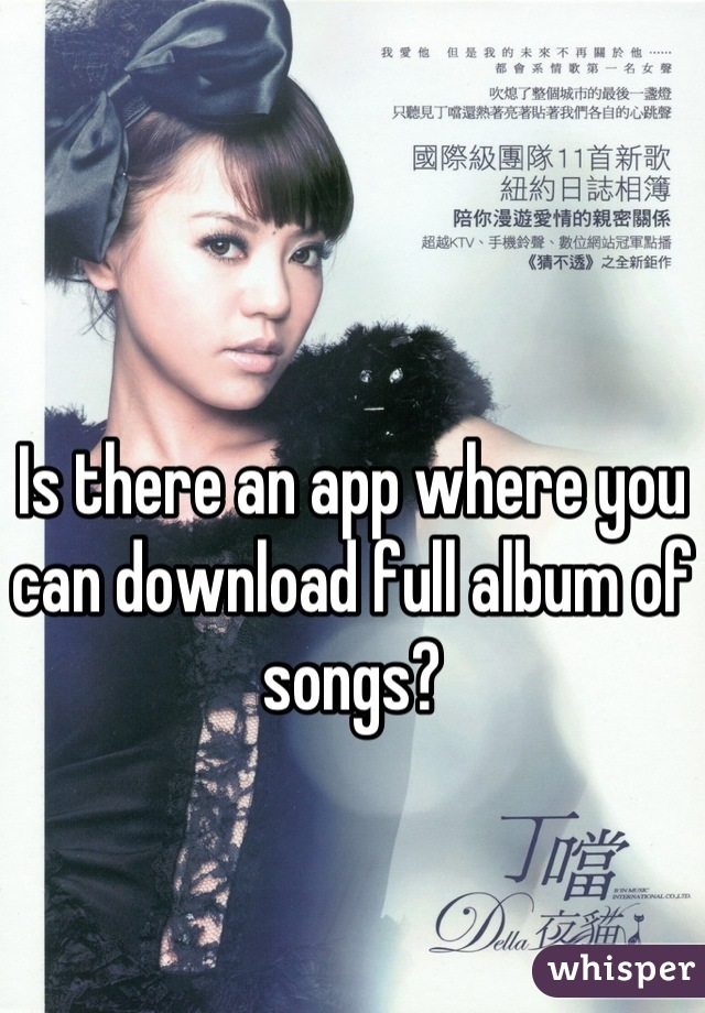 Is there an app where you can download full album of songs?
