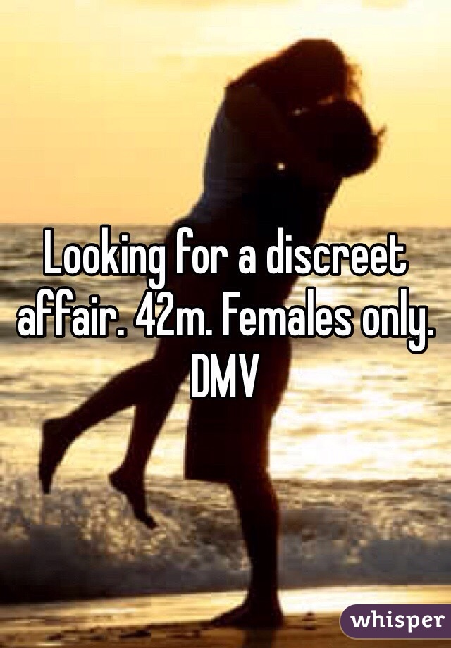 Looking for a discreet affair. 42m. Females only. DMV