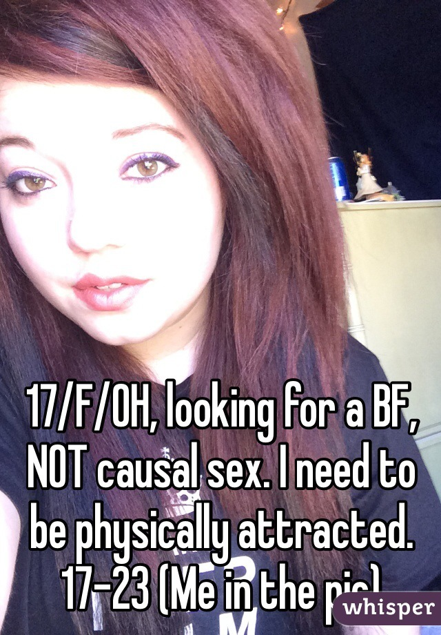17/F/OH, looking for a BF, NOT causal sex. I need to be physically attracted. 17-23 (Me in the pic)