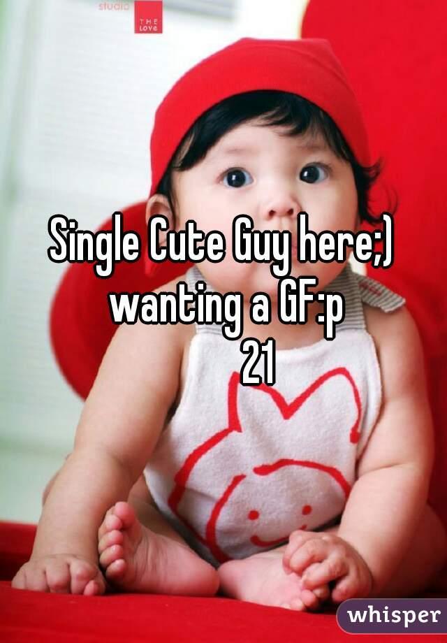 Single Cute Guy here;) wanting a GF:p         21