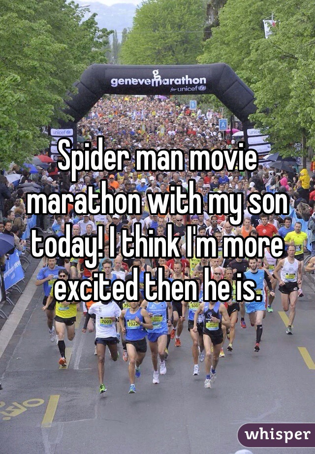 Spider man movie marathon with my son today! I think I'm more excited then he is.