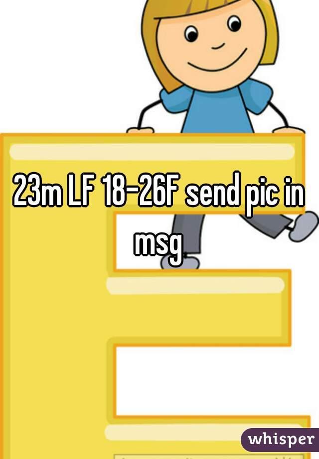 23m LF 18-26F send pic in msg