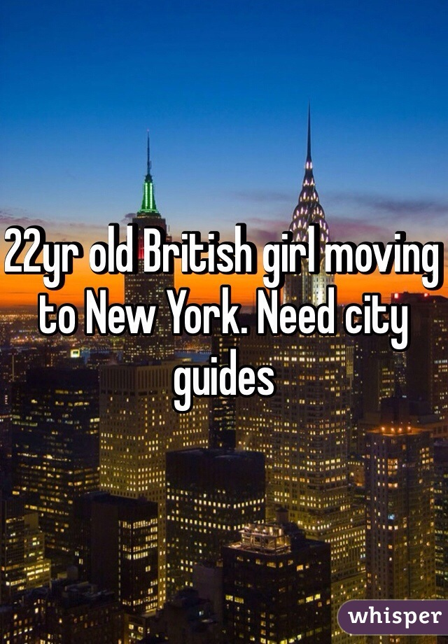 22yr old British girl moving to New York. Need city guides